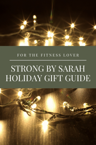2019 Strong By Sarah Holiday Gift Guide | Strong By Sarah
